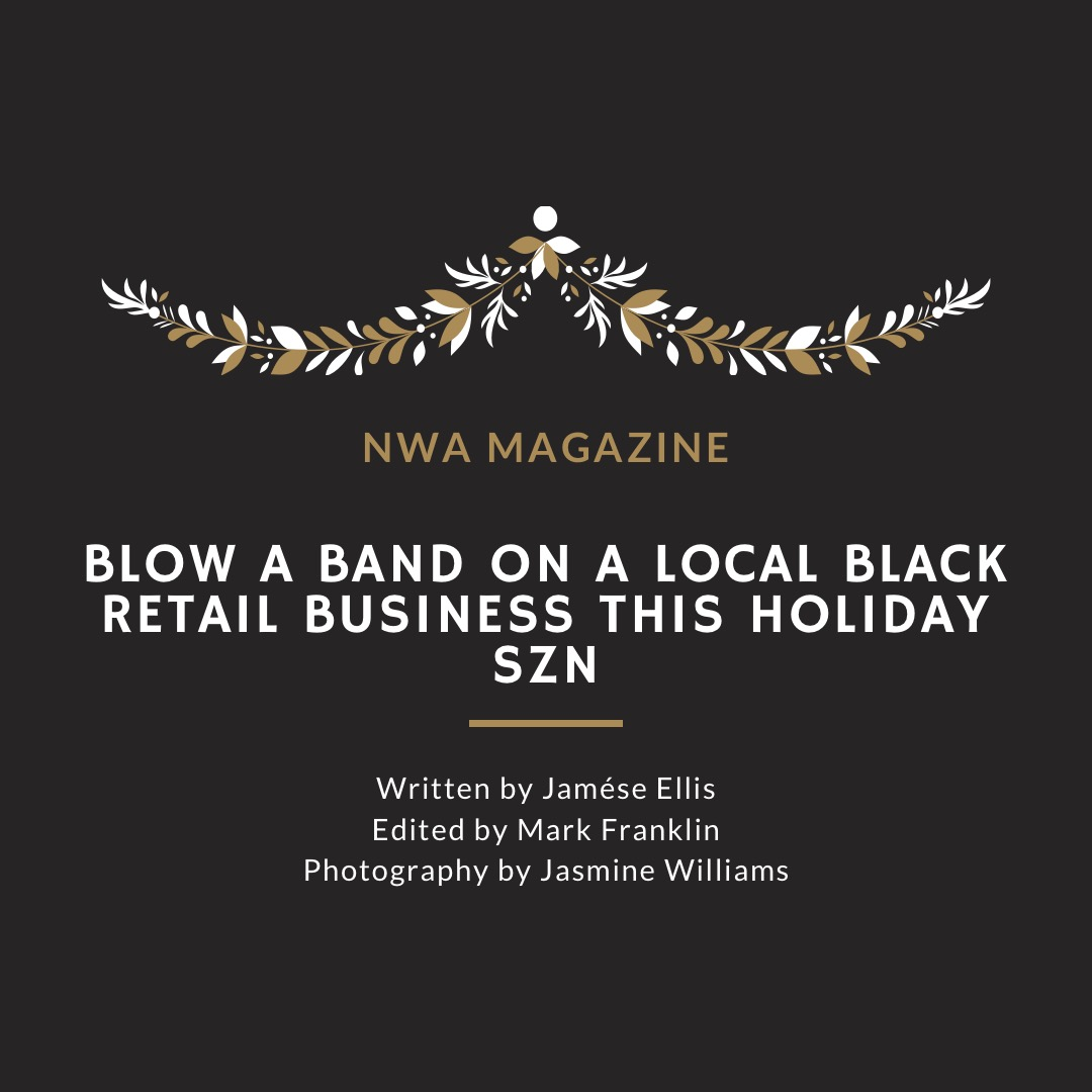 Blow A Band On A Local Black Retail Business (You Were Going To Spend It Anyway) This Holiday Szn (Or Anytime)